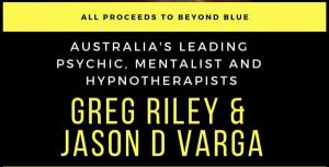 Australias Leading Psychic, Mentalist and Hypnotherapists Greg Riley & Jason D Varga in an event not to be missed!
