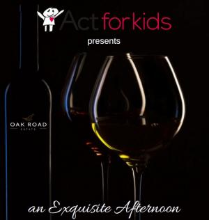 Act for Kids: Exquisite Afternoon of Wine Tasting & Afternoon Tea