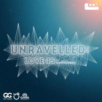 Unravelled: Love Is_