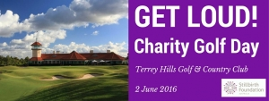 June 2 - Stillbirth Foundation Australia and Get Loud Golf Day - Terrey Hills Sydney